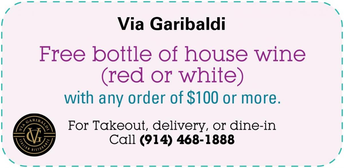 Via Garibaldi - Free bottle of house wine (red or white) with any order of $100 or more. For takeout, delivery, or dine-in. Call (914) 468-1888